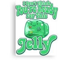 Gelatinous Cube - I don't think you're ready for this jelly  Canvas Print