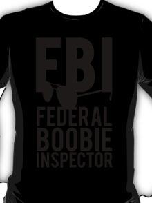 FBI Federal Boobie Inspector T-Shirt