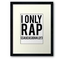 I Only Rap Caucasionally Framed Print