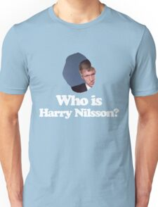 Who is Harry Nilsson? Unisex T-Shirt