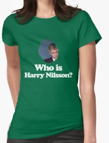 Who is Harry Nilsson? Womens Fitted T-Shirt