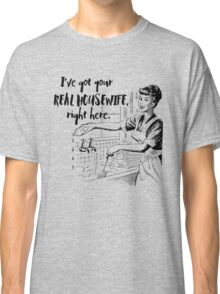 Real Housewife Parody - Retro 50s Housewife - Real Housewives Do Dishes - Clean - Sarcasm Classic T-Shirt