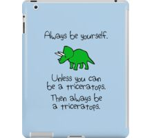 Always Be Yourself, Unless You Can Be A Triceratops iPad Case/Skin