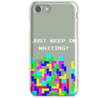 Just keep on waiting... iPhone Case/Skin