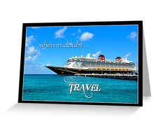 when in doubt...travel Greeting Card