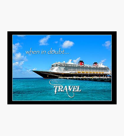when in doubt...travel Photographic Print