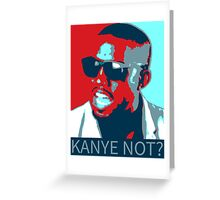 Kanye Not? Kanye West Poster Greeting Card