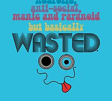 Wasted - Your Honest Party Shirt by bleedart