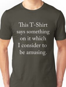 This t-shirt says something on it which I consider to be amusing Unisex T-Shirt