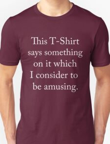 This t-shirt says something on it which I consider to be amusing T-Shirt