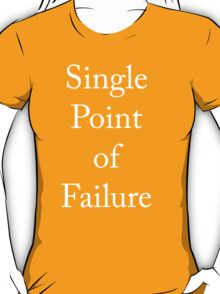 Single point of Failure T-Shirt