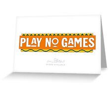 PLAY NO GAMES Greeting Card