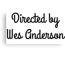Directed By Wes Anderson Canvas Print