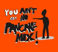 You Aint Got No Pancake Mix! - Viral Video Tshirt by bleedart