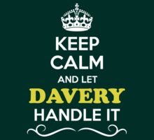 Keep Calm and Let DAVERY Handle it by Bernardos