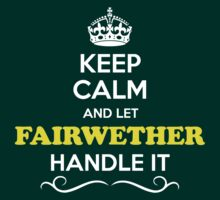 Keep Calm and Let FAIRWETHER Handle it by gerturdeg