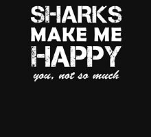 Sharks make me Happy. You, not so much Funny Birthday Gift For Shark Lover T-Shirt