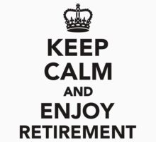 Keep calm and enjoy retirement by Designzz