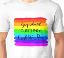 Gay Update: Getting Gayer Unisex T-Shirt