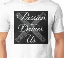 Passion Drives Us Unisex T-Shirt