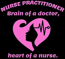 Nurse Practitioner Brain Of A Doctor, Heart Of A Nurse by cutetees