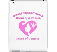 Nurse Practitioner Brain Of A Doctor, Heart Of A Nurse iPad Case/Skin