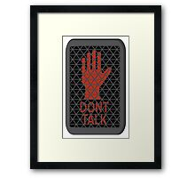 Don't Talk, Listen. Framed Print