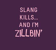 Slang Kills... And I'm Zillbin' (pastel pink) Unisex T-Shirt