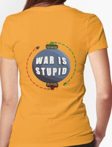 War is stupid! Womens Fitted T-Shirt
