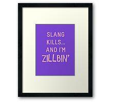 Slang Kills... And I'm Zillbin' (pastel pink) Framed Print