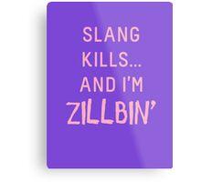 Slang Kills... And I'm Zillbin' (pastel pink) Metal Print