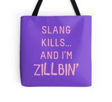 Slang Kills... And I'm Zillbin' (pastel pink) Tote Bag