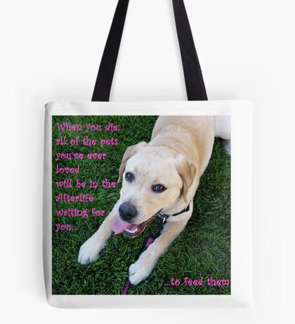 All of the pets you've ever loved will be waiting for you Tote Bag