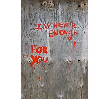 I am never enough for you.... Photographic Print