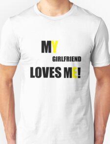 My Girlfriend Loves Me T-Shirt