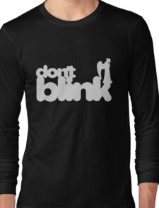 Don't Blink: Dark Version Long Sleeve T-Shirt
