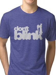 Don't Blink: Dark Version Tri-blend T-Shirt