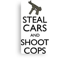 Steal Cars And Shoot Cops, GTA (Grand Theft Auto) Motto Canvas Print