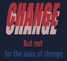 Change Not for the Sake of Change by PharrisArt