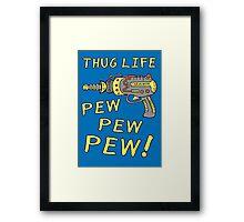 Thug Life (Pew Pew Pew) Framed Print