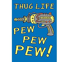 Thug Life (Pew Pew Pew) Photographic Print