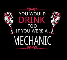 YOU WOULD DRINK TOO IF YOU WERE A MECHANIC by fancytees