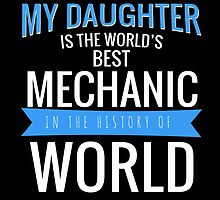 MY DAUGHTER IS THE WORLD'S BEST MECHANIC by fancytees