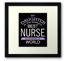 My Daughter Is The World's Best Nurse Framed Print
