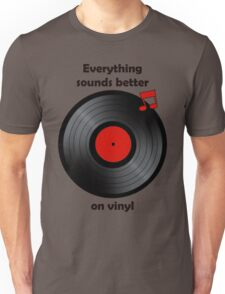 Vinyl - Everything sounds better on vinyl Unisex T-Shirt