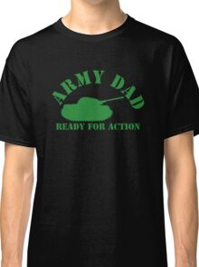 ARMY DAD - READY FOR ACTION! with military army tank Classic T-Shirt