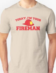 Today, I'm your fireman T-Shirt