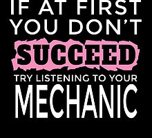 IF AT FIRST YOU DON'T SUCCEED TRY LISTENING TO YOUR MECHANIC by yuantees
