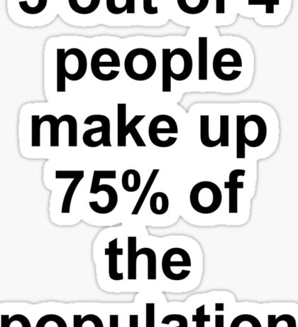 3 out of 4 people make up 75% of the population Sticker