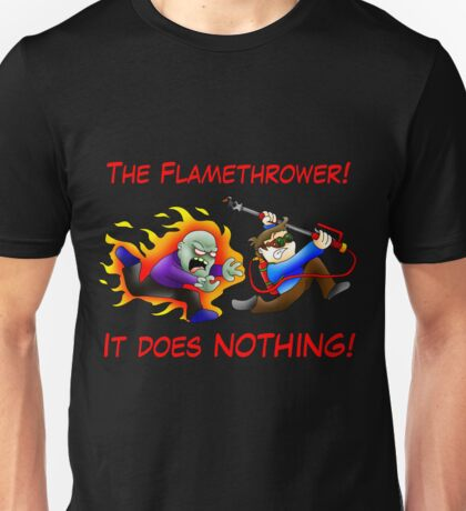 Flamthrowers do not work on zombies Unisex T-Shirt